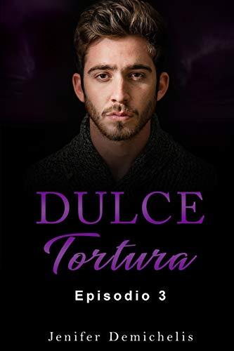Dulce Tortura: Episodio 3 (Spanish Edition)