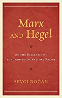 Marx and Hegel on the Dialectic of the Individual and the Social (Studies in Marxism and Humanism)