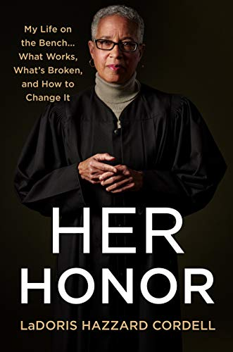 Her Honor: My Life on the Bench...What Works, What's Broken, and How to Change It