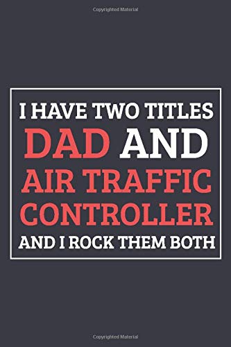 I Have Two titles Dad and Air Traffic Controller And i rock them both: Blank Lined Journal Notebook