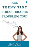 Are Teeny Tiny Stress Triggers Troubling You?
