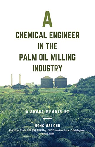 A Chemical Engineer in the Palm Oil Milling Industry by [Hong Wai Onn]