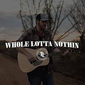 Whole Lotta Nothin