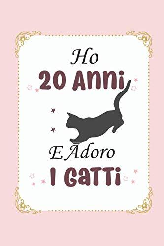 Ho 20 anni e adoro i gatti: Il miglior regalo di compleanno per ragazzi e ragazze di 20 anni / Taccuino Quaderno Diario per scrivere e disegnare