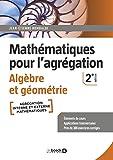 Mathématiques pour l'agrégation - Algèbre et géométrie - Éléments de cours avec près de 300 exercices corrigés (2021) - De Boeck Supérieur - 20/04/2021