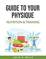 Guide to your physique: Nutrition & Training