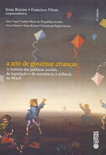 A arte de governar crianças: a história das políticas sociais, da legislação e da assistência à in