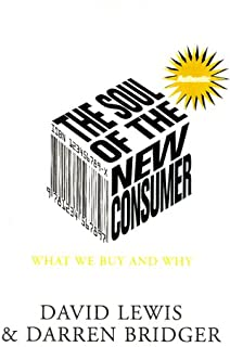 Soul of the New Consumer: Authenticity: What We Buy and Why in the New Economy