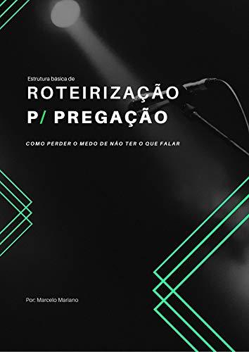 """Roteirização para pregação: Aprenda estruturar a sua pregação sem se perder ou sofrer o famoso """"branco"""" (Portuguese Edition)"""