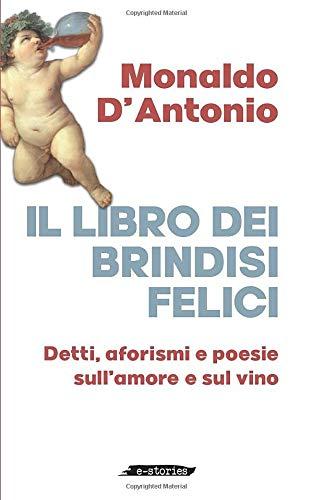 Il libro dei brindisi felici: Detti, aforismi e poesie sul vino e sull'amore