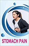 stomach pain: What is stomach pain and what are the treatment and prevention methods FOR MAN AND WOMAN (English Edition)