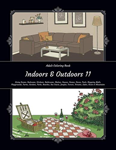 Indoors & Outdoors 11 - Adult Coloring Book - Living Rooms, Bedrooms, Kitchens, Bathrooms, Shelves, Houses, Homes, Stores, Pools, Shopping Malls, ... Forests, Streams, Lakes, Rivers & Mountains