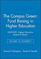 The Campus Green: Fund Raising in Higher Education: ASHE-ERIC Higher Education Research Report, Volume 19, Number 1 (J-B ASHE Higher Education Report Series (AEHE))