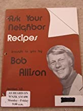 Ask Your Neighbor Recipes (Brought to You by Bob Allison) (Section 10)
