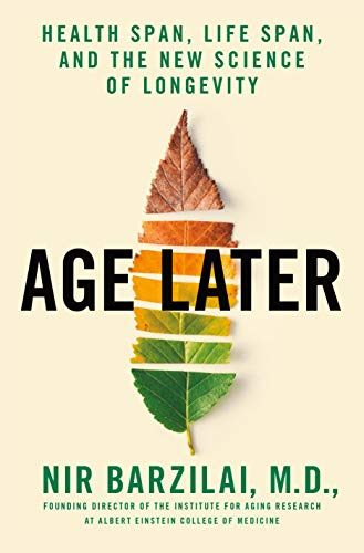 Book Cover of Nir Barzilai M.D., Toni Robino - Age Later: Health Span, Life Span, and the New Science of Longevity