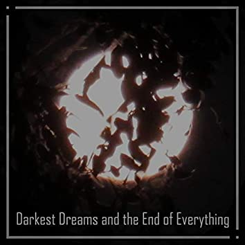 Darkest Dreams And The End Of Everything