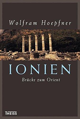 Ionien - Brücke zum Orient: Die griechischen Städte an der Westküste Kleinasiens