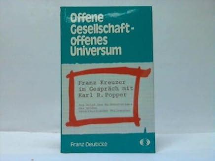 Offene Gesellschaft, offenes Universum: Franz Kreuzer im Gespräch mit Karl R. Popper