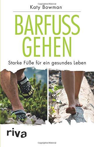 Barfuß gehen: Starke Füße für ein gesundes Leben