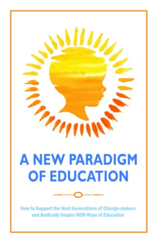 Compare Textbook Prices for A New Paradigm of Education: How to Support the Next Generations of Change-makers and Radically Inspire NEW Ways of Education  ISBN 9781925919356 by Sayers, Monique,Zash, Jennifer,Jeroslow, Carrie,Daya, Anesh,Ver Fine Ph.D., Janet M.,Heed, Angelica,Keating, Trudy,Lane, Innica