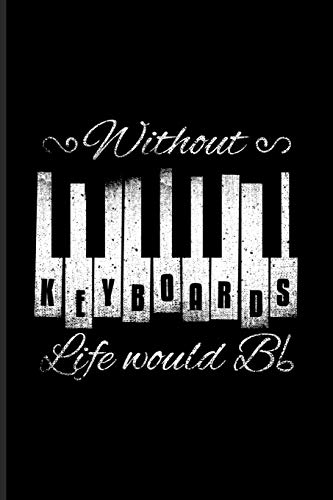 Without Keyboards Life Would Bb: Musical Quotes About Life Undated Planner | Weekly & Monthly No Year Pocket Calendar | Medium 6x9 Softcover | For Keyboardist & Keyboard Player Fans