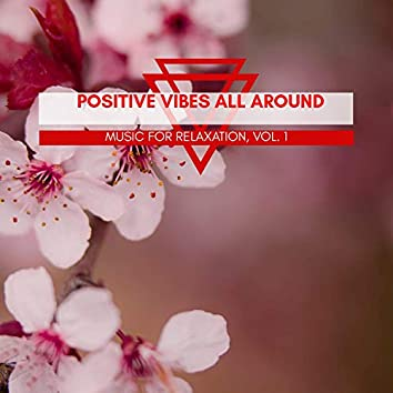 Positive Vibes All Around - Music For Relaxation, Vol. 1