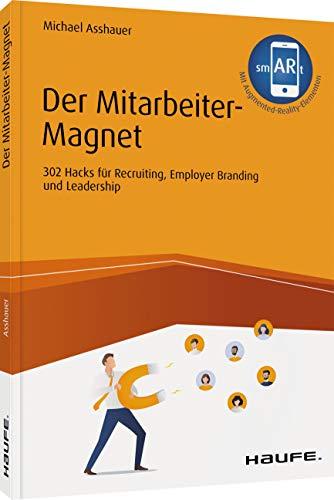 Der Mitarbeiter-Magnet: 302 Hacks für Recruiting, Employer Branding und Leadership (Haufe Fachbuch)