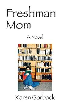 Freshman Mom: A Novel by [Karen Gorback]