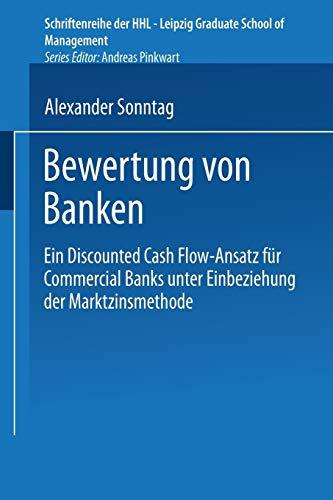 Bewertung von Banken. Ein Discounted Cash Flow-Ansatz für Commercial Banks unter Einbeziehung der Marktzinsmethode (Schriftenreihe der HHL Leipzig Graduate School of Management)