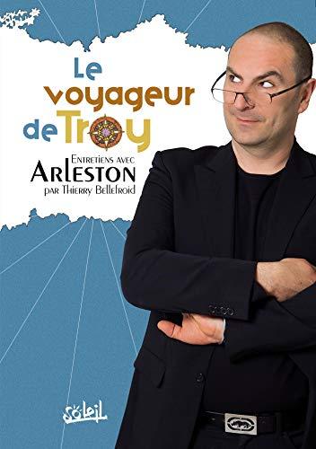 Le Voyageur de Troy: Entretiens avec Arleston