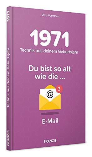 1971 - Technik aus Deinem Geburtsjahr. Du bist so alt wie ... Das Jahrgangsbuch für alle Technikfans   50. Geburtstag: Du bist so alt wie die .. E-Mail