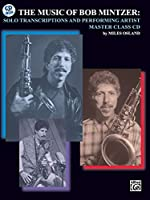 The Music of Bob Mintzer: Solo Transcriptions and Performing Artist