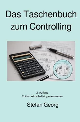 Das Taschenbuch zum Controlling: Reporting, Kennzahlen, Budgetierung, Balanced Scorecard, Deckungsbeitragsrechnung, Risikomanagement, Kostenmanagement