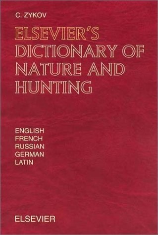 Elsevier's Dictionary of Nature and Hunting: In English, French, Russian, German and Latin