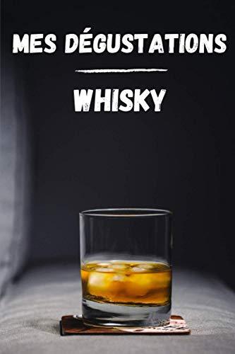 Carnet de dégustation Whisky: Notez vos scotchs favoris   Gardez une trace de vos dégustations