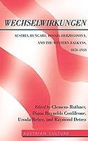 WechselWirkungen: Austria-Hungary, Bosnia-Herzegovina, and the Western Balkans, 1878-1918 (Austrian Culture)