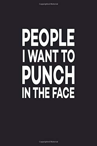 People I Want to Punch in the Face: Great Gift Idea With Funny Saying On Cover, For Coworkers (100 Pages, Lined Blank 6