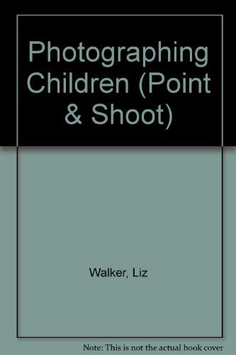 Point and Shoot: Getting the Best from Your Compact Camera: Photographing Children (Point-and-shoot) (Point & Shoot)