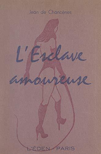 Esclave amoureuse: Roman sur la flagellation de la petite fille, de la maîtresse, de l'épouse (French Edition)