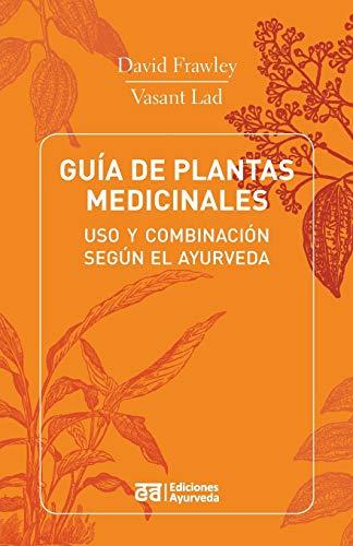 Guia de Plantas Medicinales - USO y Combinacion Segun El Ayurveda (Spanish Edition)