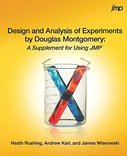 Design and Analysis of Experiments by Douglas Montgomery: A Supplement for Using: A Supplement for Using JMP