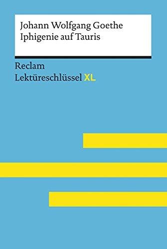 Iphigenie auf Tauris von Johann Wolfgang Goethe: Lektüreschlüssel mit Inhaltsangabe,...