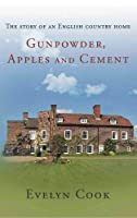 Gunpowder, Apples and Cement: the story of an English country home