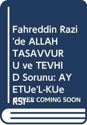 Fahreddin Râzî'de ALLAH TASAVVURU ve TEVHID Sorunu: ÂYETÜ'L-KÜRSI, IHLÂS, FELÂK ve NÂS Sûreleri Baglaminda