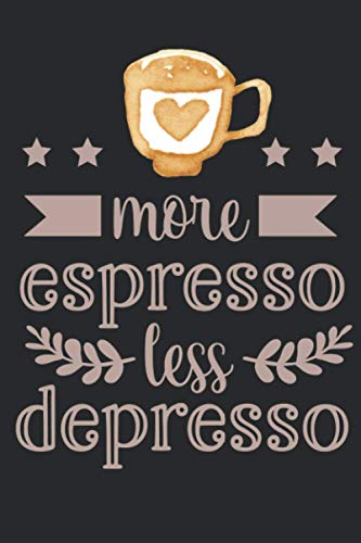 more espresso less depresso: Funny Coffee journal notebook for Caffeine Lovers 6x9 In | 110 Pages logbook for Keep track & Record all Details about Tasting & Roasts