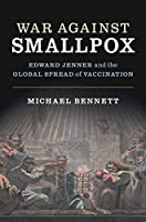 War Against Smallpox: Edward Jenner and the Global Spread of Vaccination