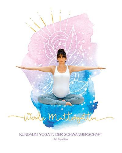 Werde Muttergöttin: Kundalini Yoga in der Schwangerschaft
