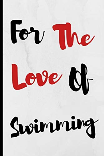 For The Love Of Swimming: Notebook 120 Lined Pages Paperback Notepad / Journal