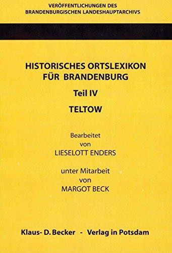 Historisches Ortslexikon für Brandenburg, Teil IV, Teltow.: Veröffentlichungen des Brandenburgischen Landeshauptarchivs (Staatsarchiv Potsdam). ... Klaus Neitmann, Band 13. Reprint Faksimile