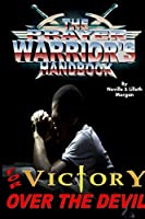 The Prayer Warrior's Handbook For Victory Over The Devil